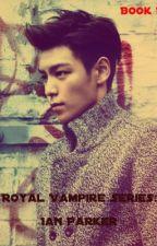 Ian Parker: Royal Vampire Series(Book 1) by scarlet04