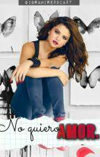 No quiero amor  EDITANDO  by gioramirezdiaz7