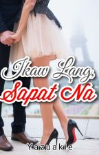 Ikaw Lang, Sapat Na ♥ (Complete) by Yazuakie