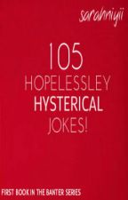 105 Hopelessly Hysterical Jokes! (105 'Banter' Series) by Xhosaa
