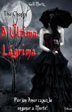 O Escolhido - A Ultima Lágrima - Volume II by georgelisnascimento