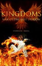 KİNGDOMS : War Of The Last Dragon  by KaiNa_