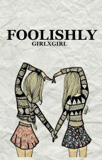 Foolishly (Lesbian Story) by 5upernatura1