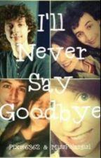 I'll Never Say Goodbye by misspolargirl