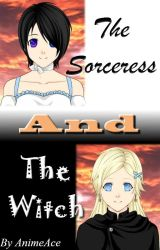 The Sorceress and The Witch by AnimeAce