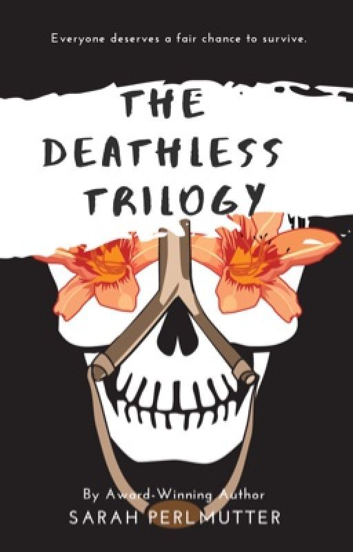 The Deathless Trilogy - #Wattys2016 by SarahPerlmutter