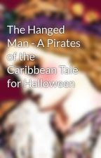 The Hanged Man - A Pirates of the Caribbean Tale for Halloween by ShahbanouSheherazade
