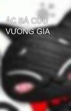 ÁC BÁ CỬU VƯƠNG GIA by panda_1052