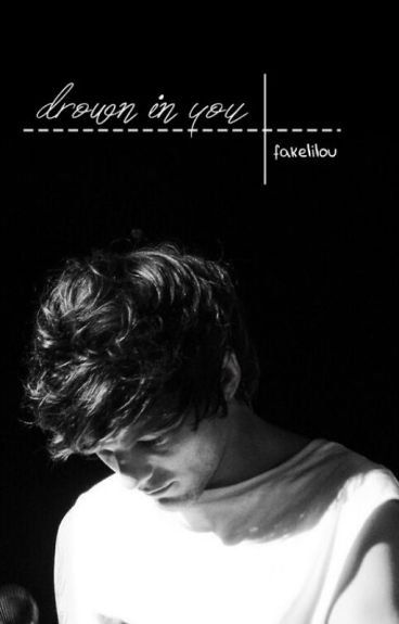 Drown in you • tomlinson ✔