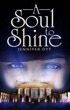 A Soul to Shine by JenniferOtt