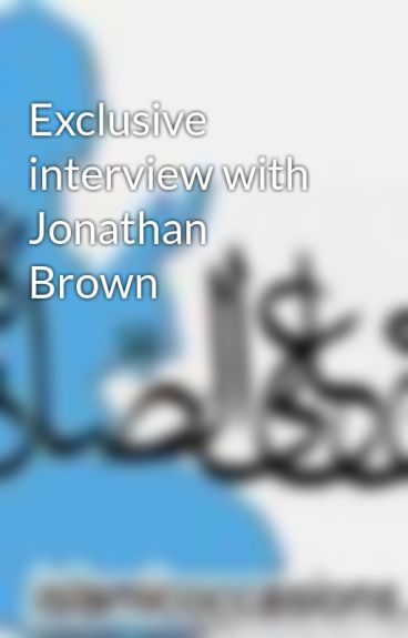 Exclusive interview with Jonathan Brown
