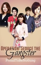 Operation: seduce the gangster by proudtobenothing