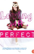 Loving Mr. Perfect by MelodyInABeat