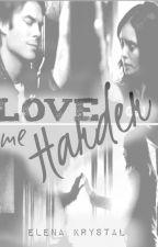 Love Me Harder®   »» Damon &  Elena «« by ElenaKrystalGilbertd