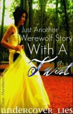 Just another werewolf love story. . .with a twist by Undercover_lies