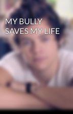 MY BULLY SAVES MY LIFE by harrythebae223