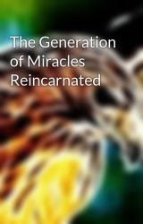 The Generation of Miracles Reincarnated by ArrowHawk