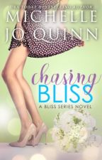 Chasing Bliss (Bliss Series Book 3) SAMPLE CHAPTERS ONLY by MichelleJoQuinn