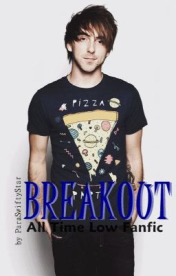 Breakout (All Time Low Fanfiction)