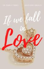 If We Fall In Love (Completed) #Wattys2016 by EllieEdelweiss