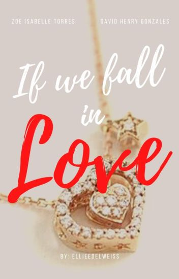 If We Fall In Love (Completed) #Wattys2016