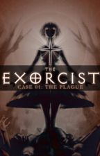 The Exorcist Case #01 : The Plague by TheCatWhoDoesntMeow