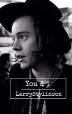 You & i ( Larry Stylinson ) by larry_Love42