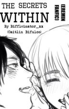 The Secrets Within (AOT - Eremin Fanfiction) by Biffleinator_xx