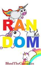 RANDOM by BhndThyCrmsnEys