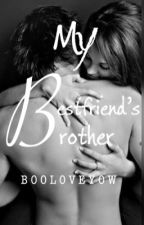 My Best friends' Brother by BooLoveYow