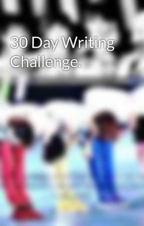 30 Day Writing Challenge. by KissMeAJ91