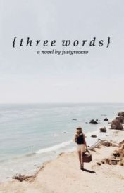 Three Words by justgracexo