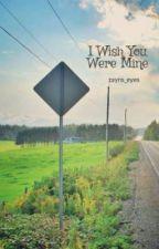 I Wish You Were Mine by zayns_eyes