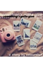 Something's Gotta Give ¥||• on hold by coloursIwt