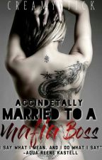 Accidentally Married To A Mafia Boss by CreamyStick