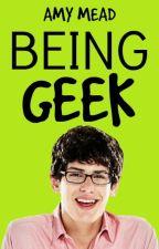 Being Geek by shewhoshallnbenamed