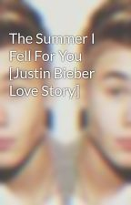 The Summer I Fell For You [Justin Bieber Love Story] by Lovejdbieberx