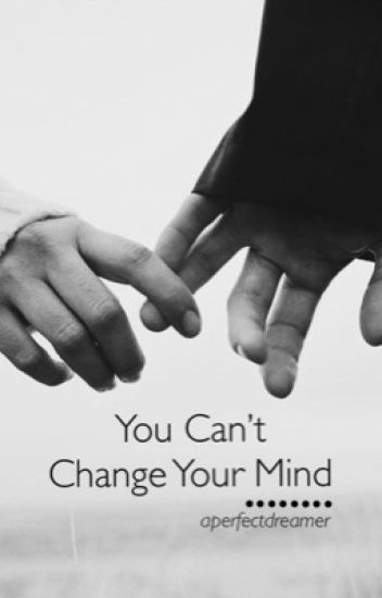 You Can't Change Your Mind