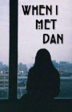 When I Met Dan (A Dan Howell Fanfiction) by howelleen