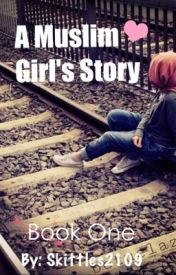 A Muslim Girl's Story | Book 1~(Slowly Editing) by Skittles2109
