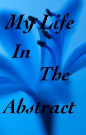 My Life in the Abstract