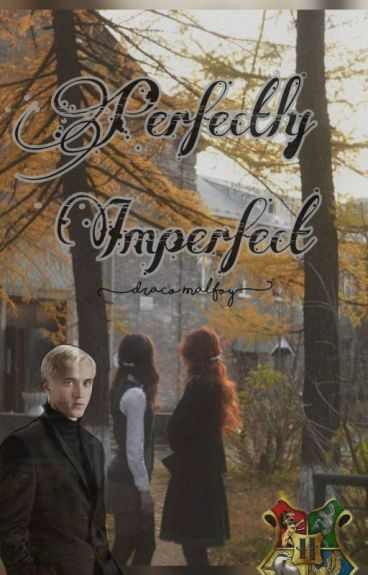 Perfectly Imperfect.⏃ (Draco Malfoy y tu)