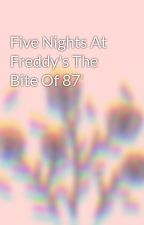 Five Nights At Freddy's The Bite Of 87' by Flaminghex