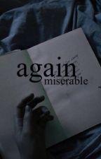 again by miserabIe