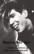 November Air (Marianas Trench Fanfiction- SQL to Desperate Measures) by inkkpaynexx