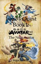 Isaac's Quest Book1: The new Avatar by isaacramz