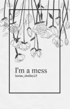 I'm a mess; by horan_shelley25