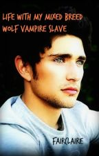 Life with my Mixed Breed Wolf Vampire Slave by Fairclaire