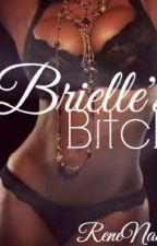 Brielle's Bitch by Trill_Novelista