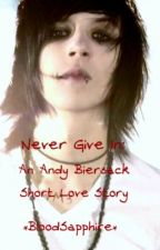 Never Give In: An Andy Biersack Short Love Story by BloodSapphire